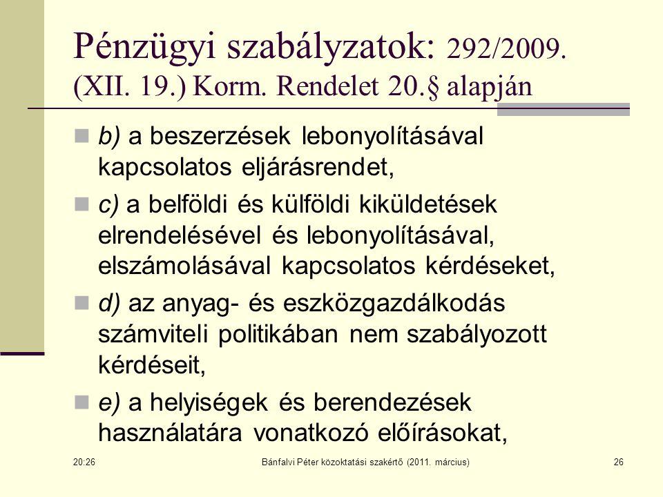 b) a beszerzések lebonyolításával kapcsolatos eljárásrendet, c) a belföldi és külföldi kiküldetések elrendelésével és lebonyolításával, elszámolásával