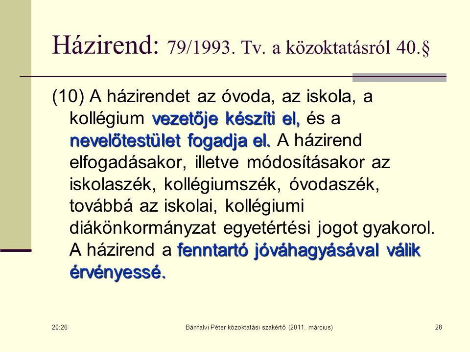 Bánfalvi Péter közoktatási szakértő (2011. március)28 Házirend: 79/1993. Tv. a közoktatásról 40.§ vezetője készíti el, nevelőtestület fogadja el. fenn