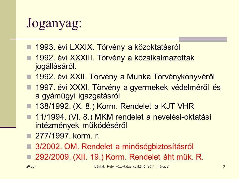 3 Joganyag: 1993. évi LXXIX. Törvény a közoktatásról 1992. évi XXXIII. Törvény a közalkalmazottak jogállásáról. 1992. évi XXII. Törvény a Munka Törvén