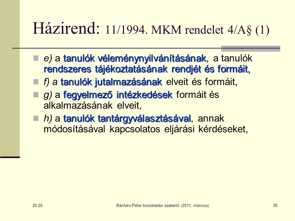 Bánfalvi Péter közoktatási szakértő (2011. március)30 Házirend: 11/1994. MKM rendelet 4/A§ (1) tanulók véleménynyilvánításának rendszeres tájékoztatás