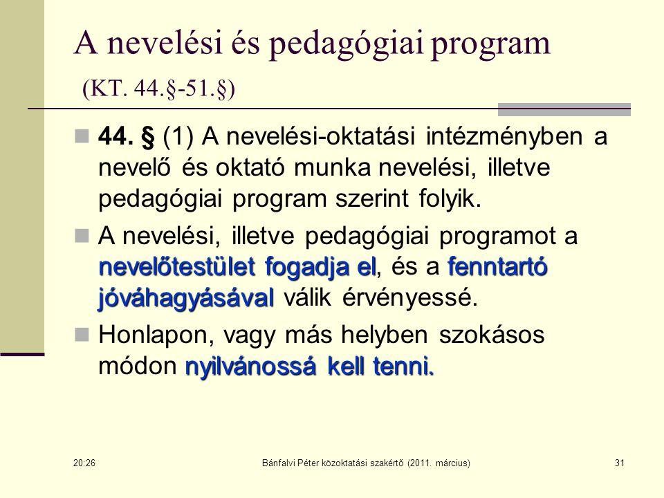 31 A nevelési és pedagógiai program (KT. 44.§-51.§) 44. § (1) A nevelési-oktatási intézményben a nevelő és oktató munka nevelési, illetve pedagógiai p