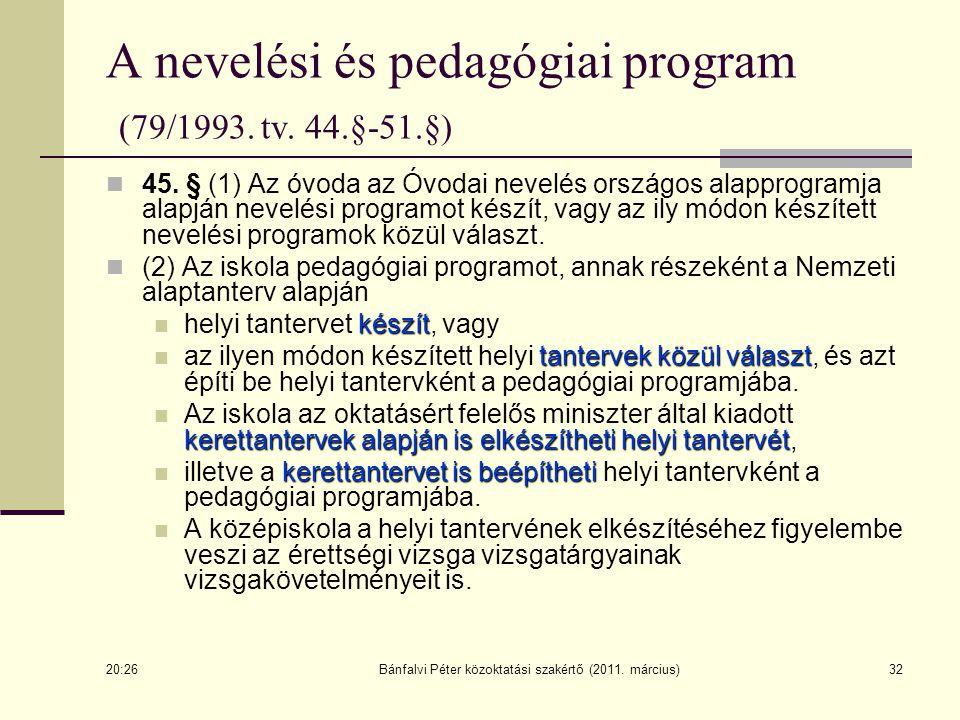 32 A nevelési és pedagógiai program (79/1993. tv. 44.§-51.§) 45. § (1) Az óvoda az Óvodai nevelés országos alapprogramja alapján nevelési programot ké