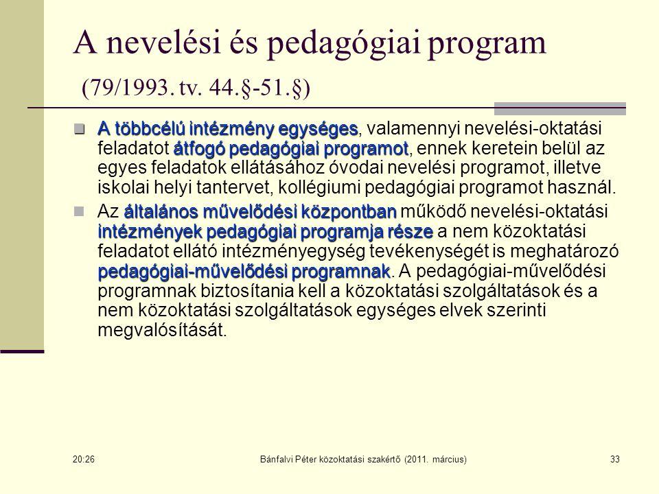 33 A nevelési és pedagógiai program (79/1993. tv. 44.§-51.§) A többcélú intézmény egységes átfogó pedagógiai programot A többcélú intézmény egységes,