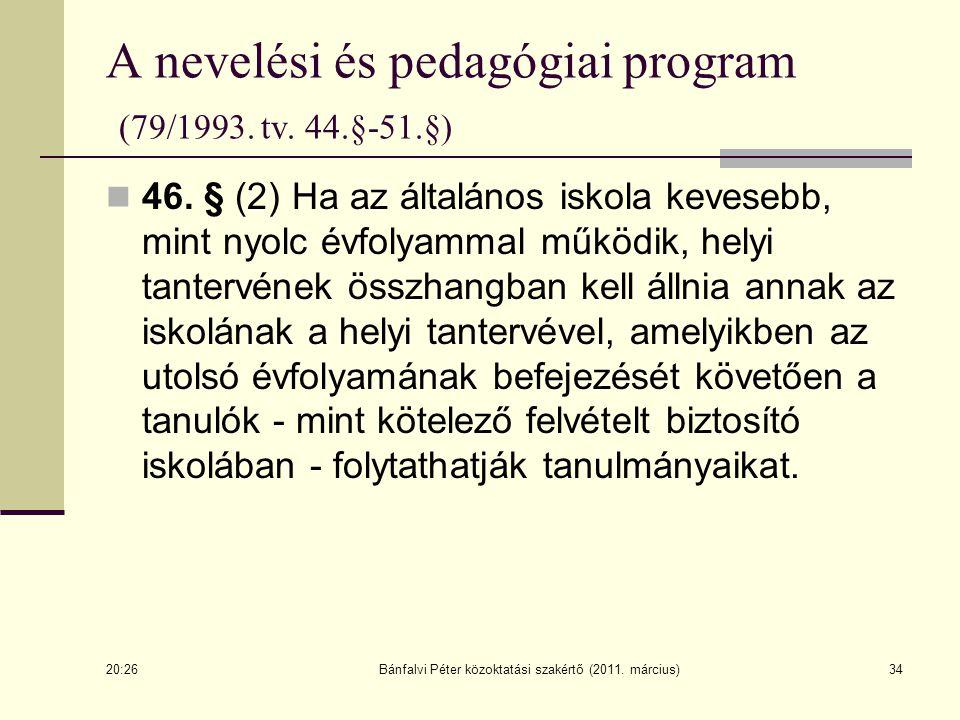 34 A nevelési és pedagógiai program (79/1993. tv. 44.§-51.§) 46. § (2) Ha az általános iskola kevesebb, mint nyolc évfolyammal működik, helyi tantervé