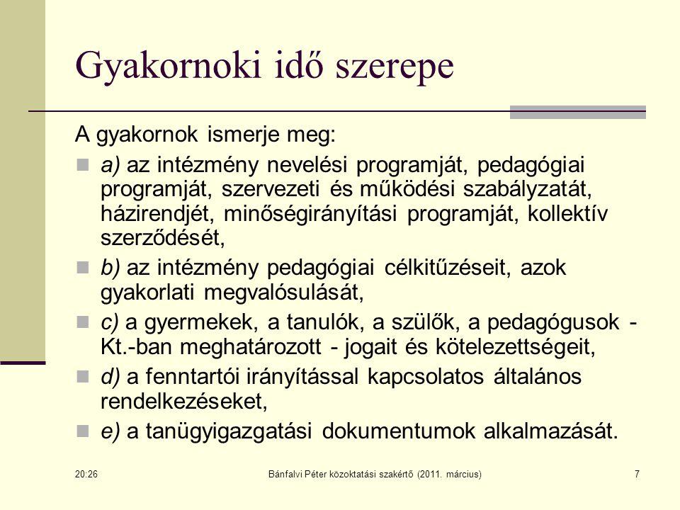 Bánfalvi Péter közoktatási szakértő (2011. március)7 Gyakornoki idő szerepe A gyakornok ismerje meg: a) az intézmény nevelési programját, pedagógiai p