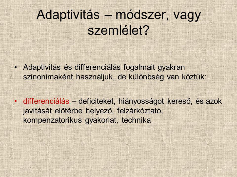Adaptivitás – módszer, vagy szemlélet? Adaptivitás és differenciálás fogalmait gyakran szinonimaként használjuk, de különbség van köztük: differenciál