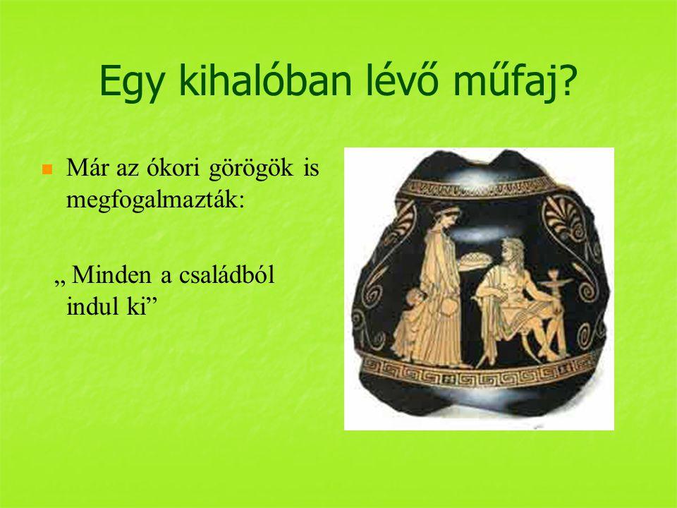 """Egy kihalóban lévő műfaj Már az ókori görögök is megfogalmazták: """" Minden a családból indul ki"""