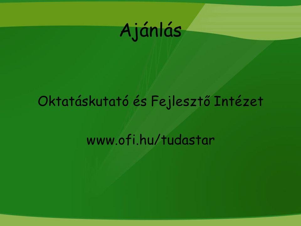 Ajánlás Oktatáskutató és Fejlesztő Intézet www.ofi.hu/tudastar