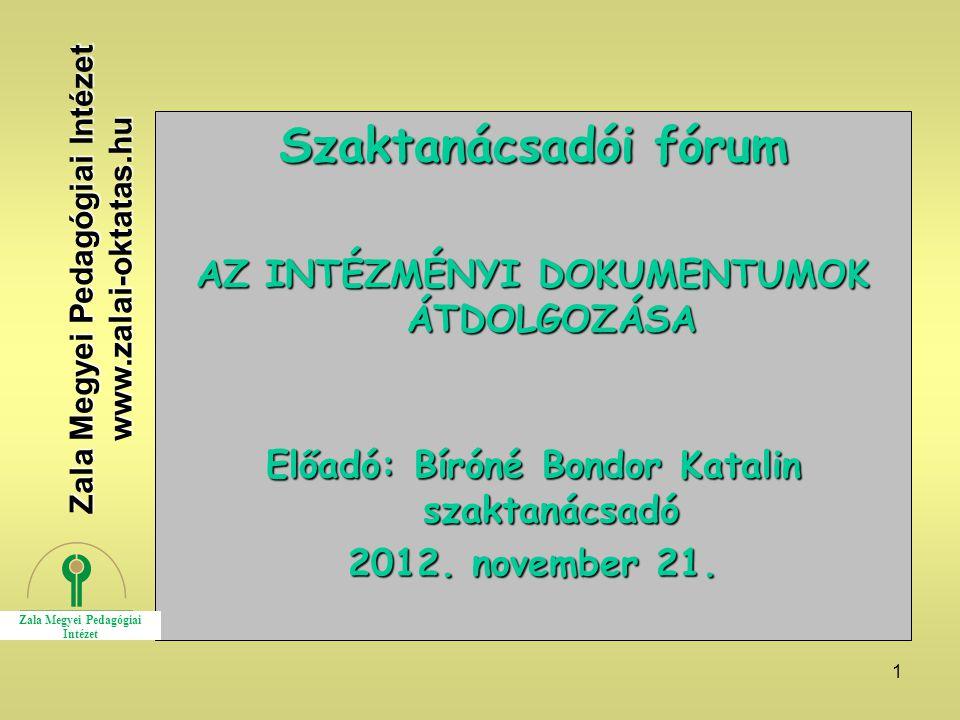 1 Szaktanácsadói fórum AZ INTÉZMÉNYI DOKUMENTUMOK ÁTDOLGOZÁSA Előadó: Bíróné Bondor Katalin szaktanácsadó 2012.