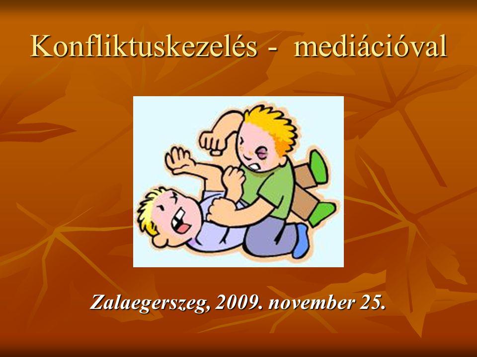 Konfliktuskezelés - mediációval Zalaegerszeg, 2009. november 25.