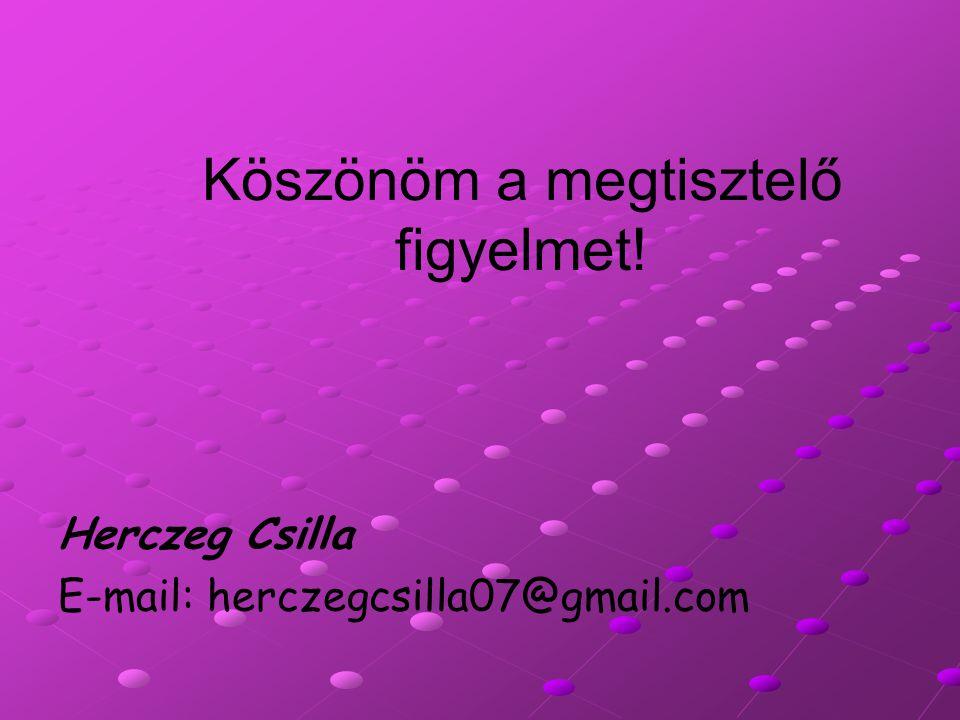 Köszönöm a megtisztelő figyelmet! Herczeg Csilla E-mail: herczegcsilla07@gmail.com
