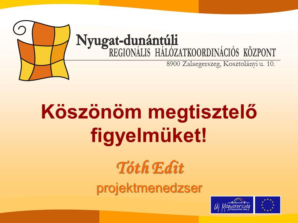 8900 Zalaegerszeg, Kosztolányi u. 10. Tóth Edit projektmenedzser Köszönöm megtisztelő figyelmüket.
