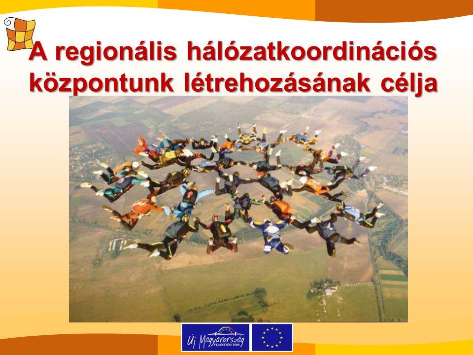 A regionális hálózatkoordinációs központunk létrehozásának célja