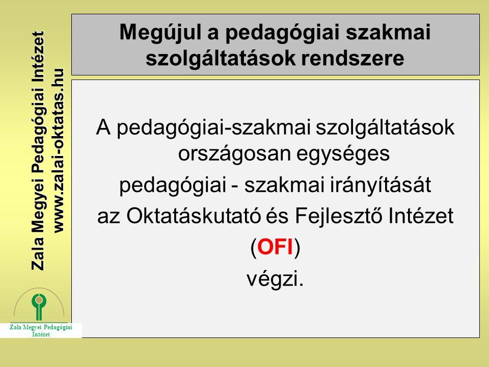 Megújul a pedagógiai szakmai szolgáltatások rendszere A pedagógiai-szakmai szolgáltatások országosan egységes pedagógiai - szakmai irányítását az Okta