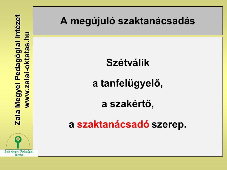 A megújuló szaktanácsadás Szétválik a tanfelügyelő, a szakértő, a szaktanácsadó szerep. Zala Megyei Pedagógiai Intézet www.zalai-oktatas.hu