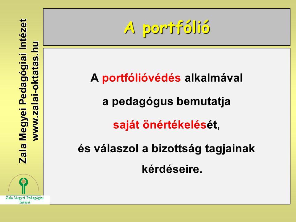 A portfólió A portfólióvédés alkalmával a pedagógus bemutatja saját önértékelését, és válaszol a bizottság tagjainak kérdéseire. Zala Megyei Pedagógia