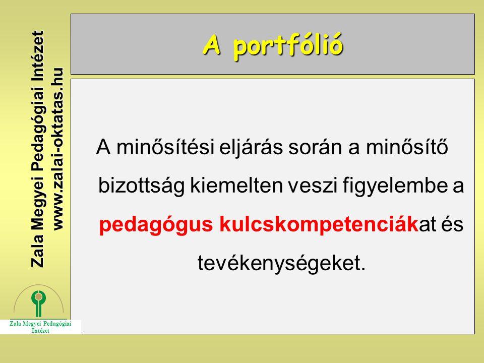 A portfólió A minősítési eljárás során a minősítő bizottság kiemelten veszi figyelembe a pedagógus kulcskompetenciákat és tevékenységeket. Zala Megyei