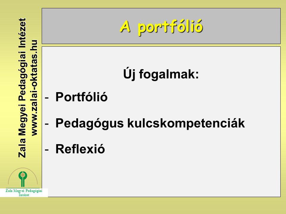 A portfólió Új fogalmak: -Portfólió -Pedagógus kulcskompetenciák -Reflexió Zala Megyei Pedagógiai Intézet www.zalai-oktatas.hu