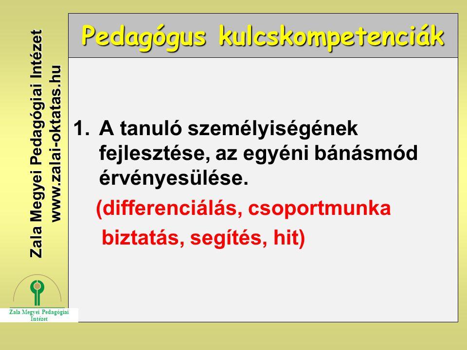 Pedagógus kulcskompetenciák 1.A tanuló személyiségének fejlesztése, az egyéni bánásmód érvényesülése. (differenciálás, csoportmunka biztatás, segítés,