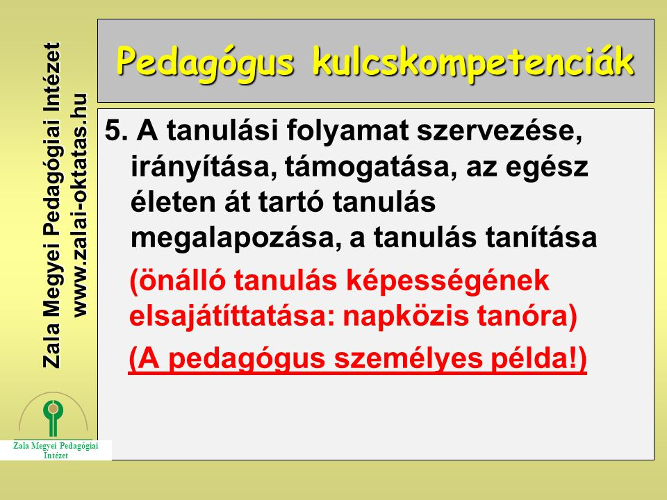 Pedagógus kulcskompetenciák 5. A tanulási folyamat szervezése, irányítása, támogatása, az egész életen át tartó tanulás megalapozása, a tanulás tanítá