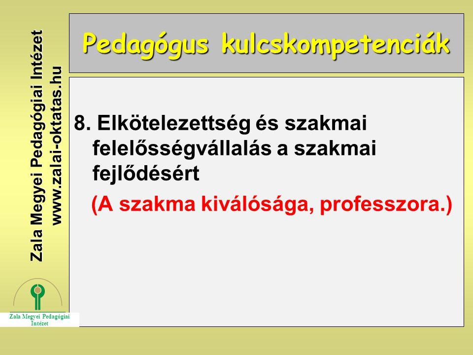 Pedagógus kulcskompetenciák 8. Elkötelezettség és szakmai felelősségvállalás a szakmai fejlődésért (A szakma kiválósága, professzora.) Zala Megyei Ped