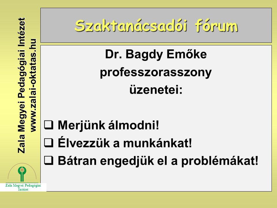 Szaktanácsadói fórum Dr. Bagdy Emőke professzorasszony üzenetei:  Merjünk álmodni!  Élvezzük a munkánkat!  Bátran engedjük el a problémákat! Zala M