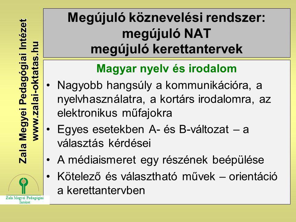 Megújuló köznevelési rendszer: megújuló NAT megújuló kerettantervek Magyar nyelv és irodalom Nagyobb hangsúly a kommunikációra, a nyelvhasználatra, a