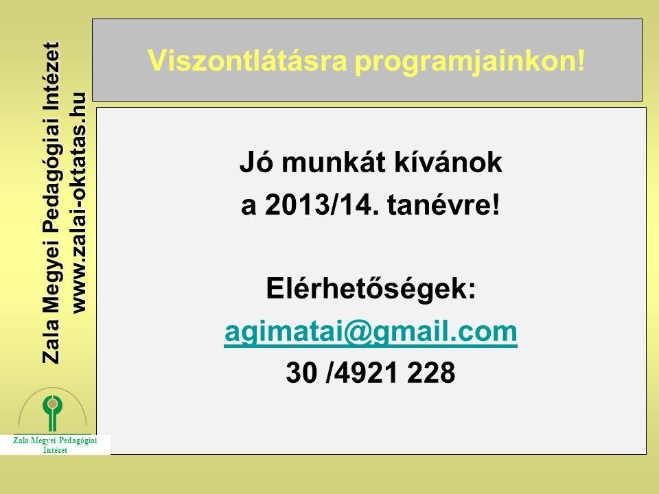 Viszontlátásra programjainkon! Jó munkát kívánok a 2013/14. tanévre! Elérhetőségek: agimatai@gmail.com 30 /4921 228 Zala Megyei Pedagógiai Intézet www