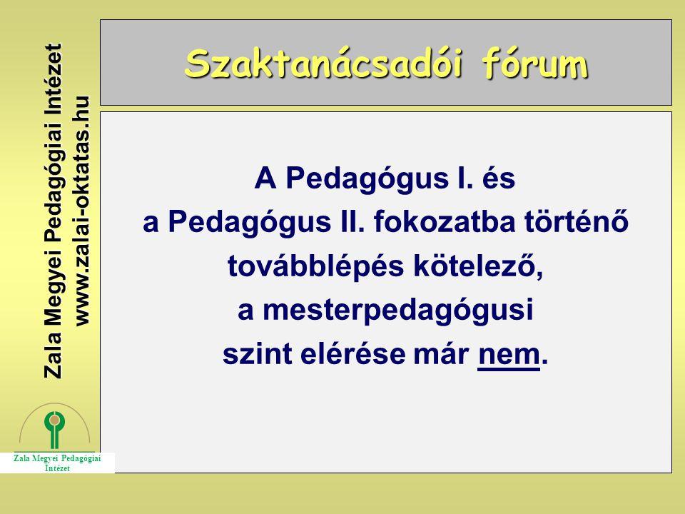 Szaktanácsadói fórum A Pedagógus I. és a Pedagógus II. fokozatba történő továbblépés kötelező, a mesterpedagógusi szint elérése már nem. Zala Megyei P