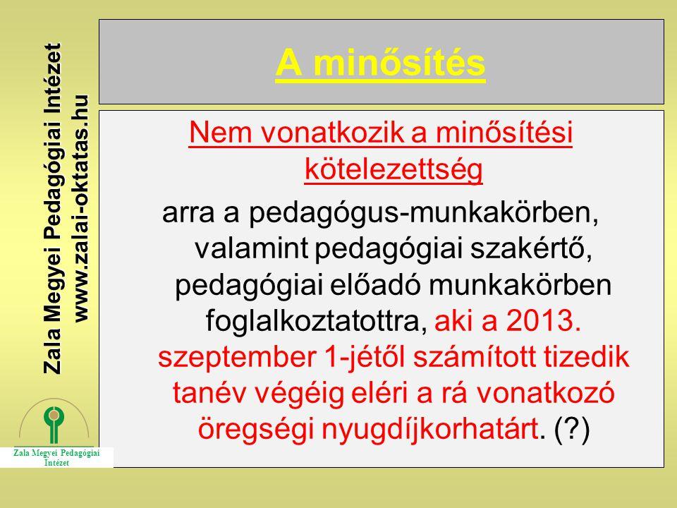 A minősítés Nem vonatkozik a minősítési kötelezettség arra a pedagógus-munkakörben, valamint pedagógiai szakértő, pedagógiai előadó munkakörben foglal
