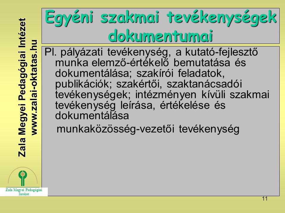 11 Egyéni szakmai tevékenységek dokumentumai Pl. pályázati tevékenység, a kutató-fejlesztő munka elemző-értékelő bemutatása és dokumentálása; szakírói