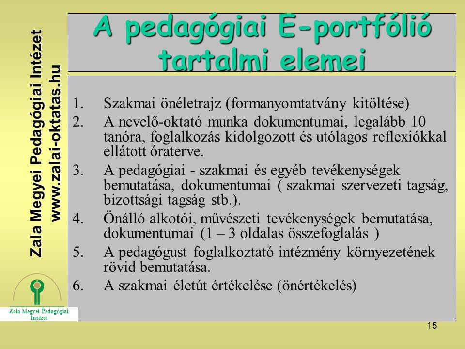 15 A pedagógiai E-portfólió tartalmi elemei 1.Szakmai önéletrajz (formanyomtatvány kitöltése) 2.A nevelő-oktató munka dokumentumai, legalább 10 tanóra