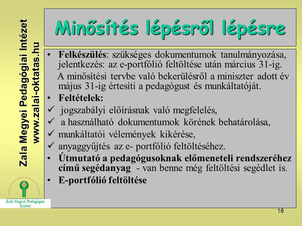 16 Minősítés lépésről lépésre Felkészülés: szükséges dokumentumok tanulmányozása, jelentkezés: az e-portfólió feltöltése után március 31-ig. A minősít