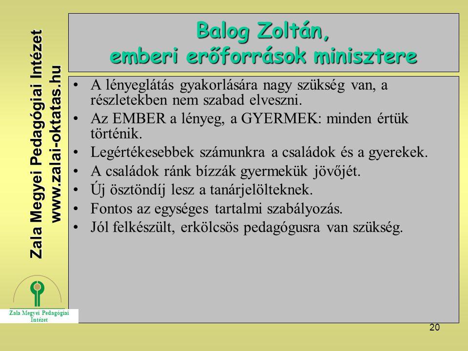 20 Balog Zoltán, emberi erőforrások minisztere A lényeglátás gyakorlására nagy szükség van, a részletekben nem szabad elveszni.