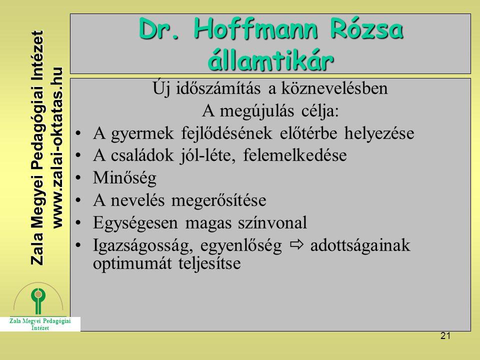 21 Dr. Hoffmann Rózsa államtikár Új időszámítás a köznevelésben A megújulás célja: A gyermek fejlődésének előtérbe helyezése A családok jól-léte, fele