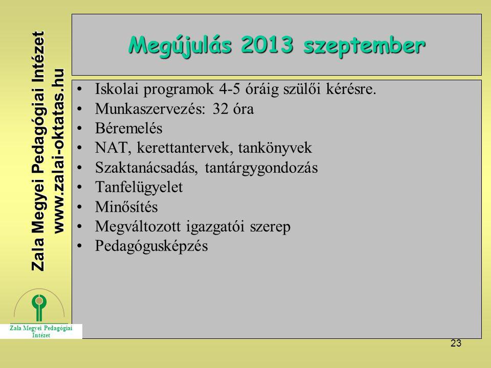 23 Megújulás 2013 szeptember Iskolai programok 4-5 óráig szülői kérésre. Munkaszervezés: 32 óra Béremelés NAT, kerettantervek, tankönyvek Szaktanácsad