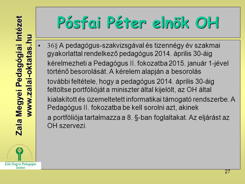 27 Pósfai Péter elnök OH 36§ A pedagógus-szakvizsgával és tizennégy év szakmai gyakorlattal rendelkező pedagógus 2014. április 30-áig kérelmezheti a P