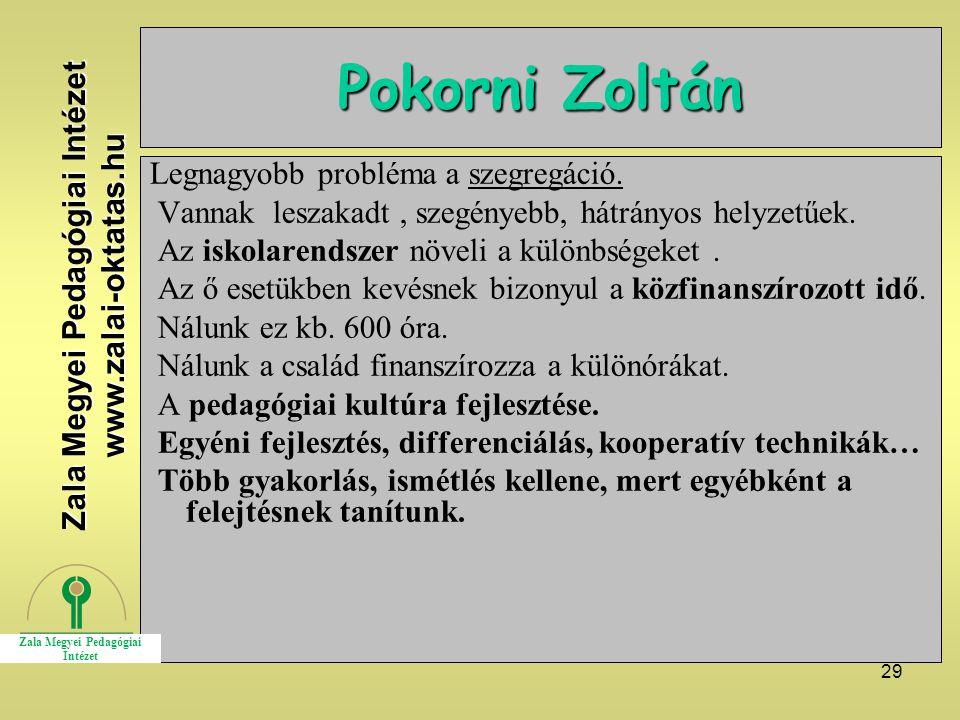 29 Pokorni Zoltán Legnagyobb probléma a szegregáció. Vannak leszakadt, szegényebb, hátrányos helyzetűek. Az iskolarendszer növeli a különbségeket. Az