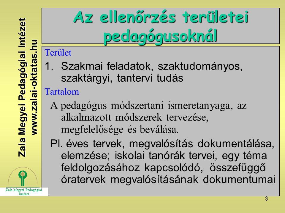 3 Az ellenőrzés területei pedagógusoknál Terület 1.Szakmai feladatok, szaktudományos, szaktárgyi, tantervi tudás Tartalom A pedagógus módszertani ismeretanyaga, az alkalmazott módszerek tervezése, megfelelősége és beválása.