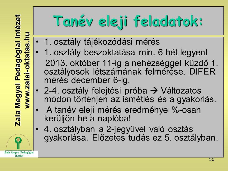 30 Tanév eleji feladatok: 1. osztály tájékozódási mérés 1. osztály beszoktatása min. 6 hét legyen! 2013. október 11-ig a nehézséggel küzdő 1. osztályo