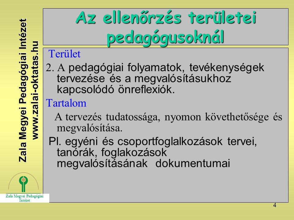 4 Az ellenőrzés területei pedagógusoknál Terület 2. A pedagógiai folyamatok, tevékenységek tervezése és a megvalósításukhoz kapcsolódó önreflexiók. Ta