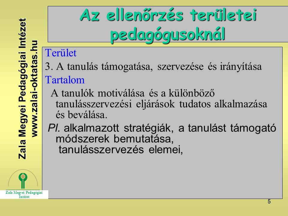 5 Az ellenőrzés területei pedagógusoknál Terület 3. A tanulás támogatása, szervezése és irányítása Tartalom A tanulók motiválása és a különböző tanulá