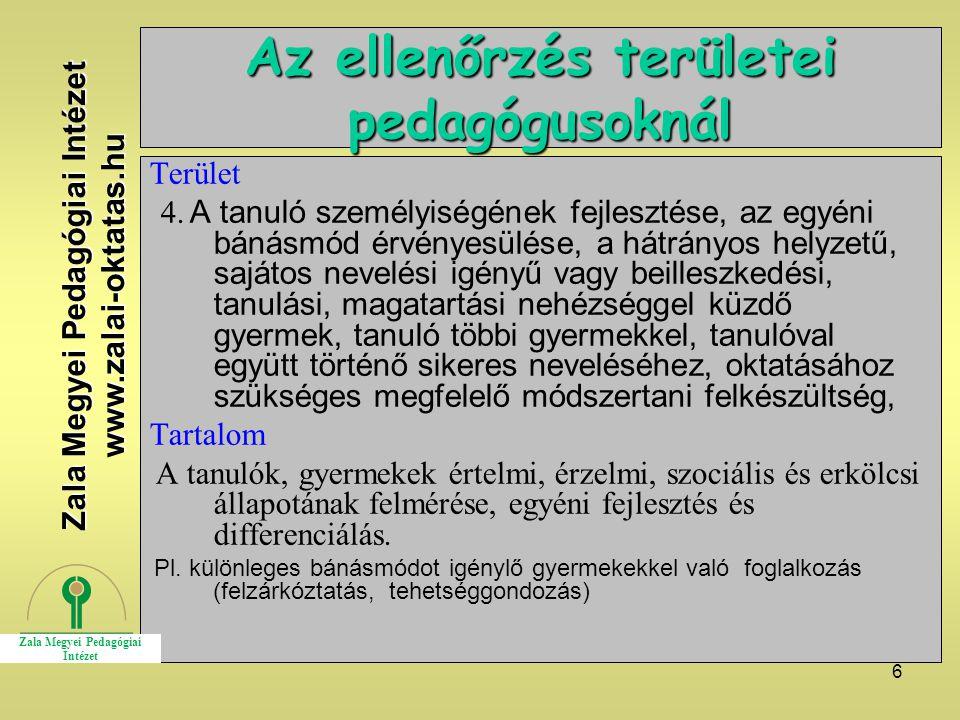 6 Az ellenőrzés területei pedagógusoknál Terület 4. A tanuló személyiségének fejlesztése, az egyéni bánásmód érvényesülése, a hátrányos helyzetű, sajá