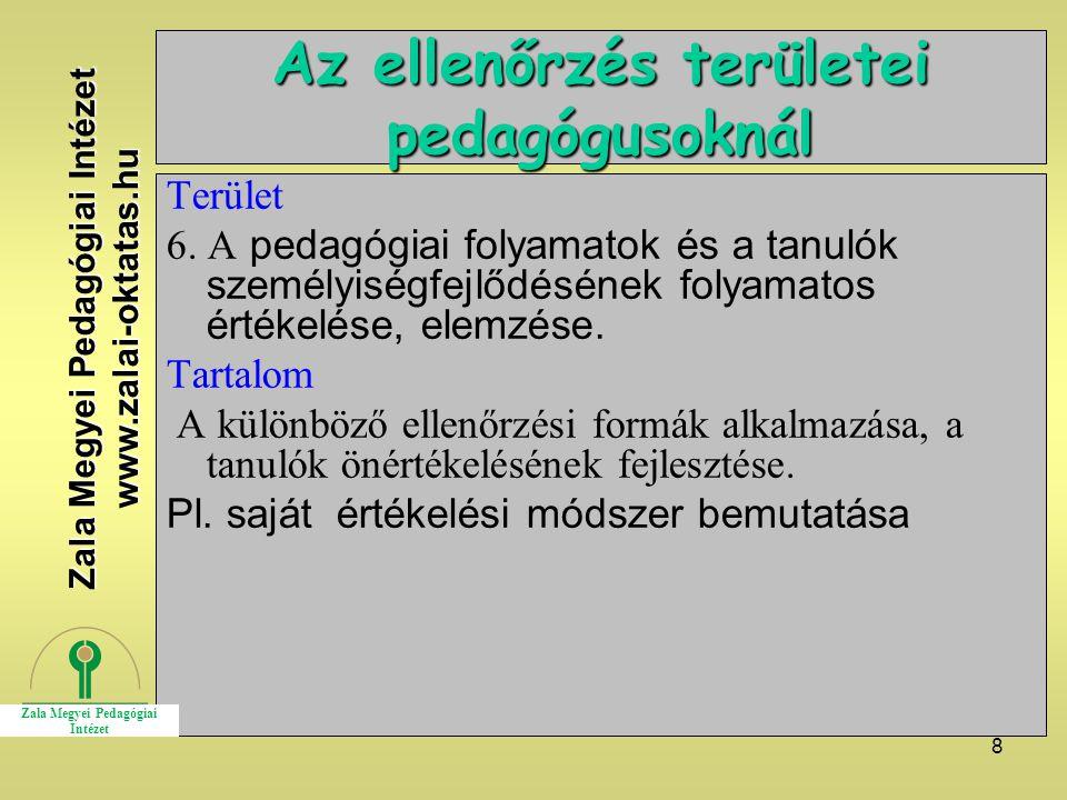 8 Az ellenőrzés területei pedagógusoknál Terület 6. A pedagógiai folyamatok és a tanulók személyiségfejlődésének folyamatos értékelése, elemzése. Tart