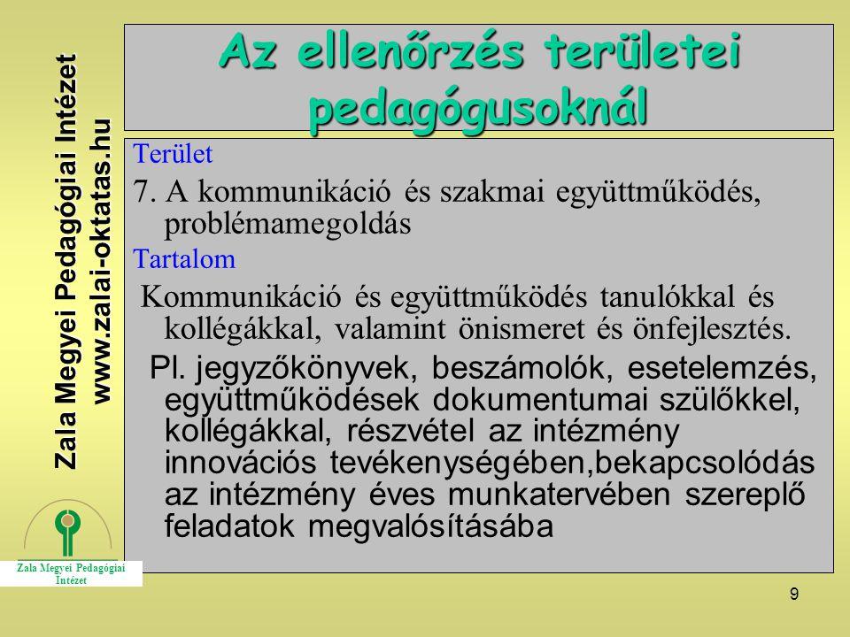 9 Az ellenőrzés területei pedagógusoknál Terület 7. A kommunikáció és szakmai együttműködés, problémamegoldás Tartalom Kommunikáció és együttműködés t