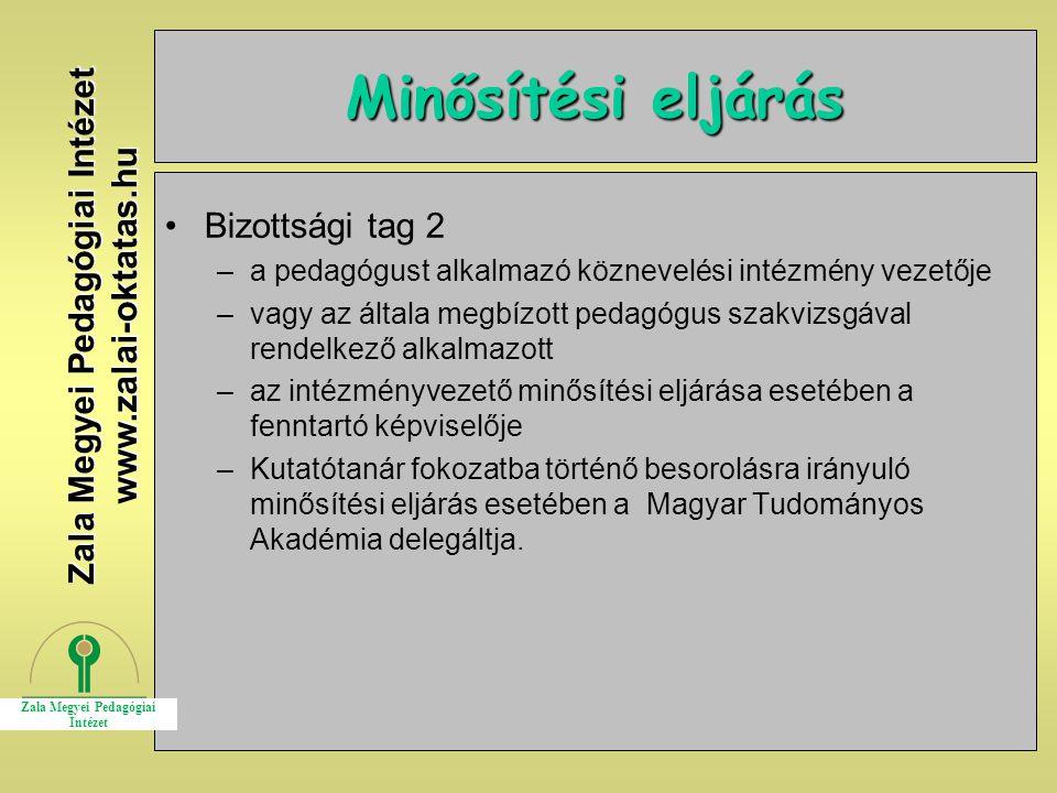 10 Minősítési eljárás Bizottsági tag 2 –a pedagógust alkalmazó köznevelési intézmény vezetője –vagy az általa megbízott pedagógus szakvizsgával rendel