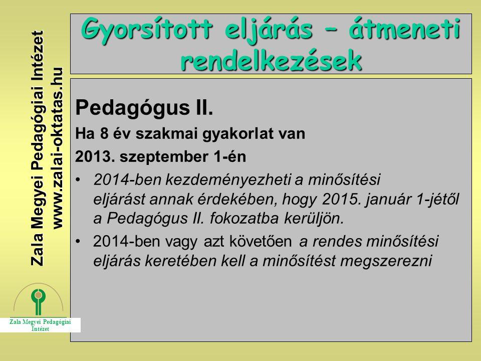 11 Gyorsított eljárás – átmeneti rendelkezések Pedagógus II. Ha 8 év szakmai gyakorlat van 2013. szeptember 1-én 2014-ben kezdeményezheti a minősítési