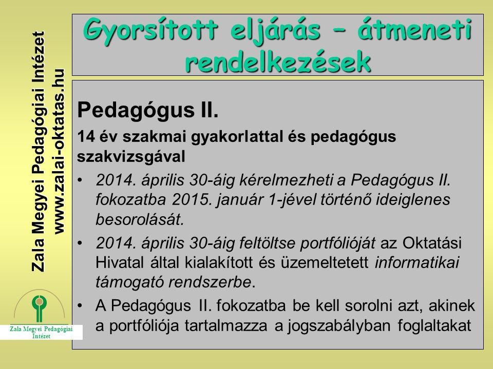 12 Gyorsított eljárás – átmeneti rendelkezések Pedagógus II. 14 év szakmai gyakorlattal és pedagógus szakvizsgával 2014. április 30-áig kérelmezheti a
