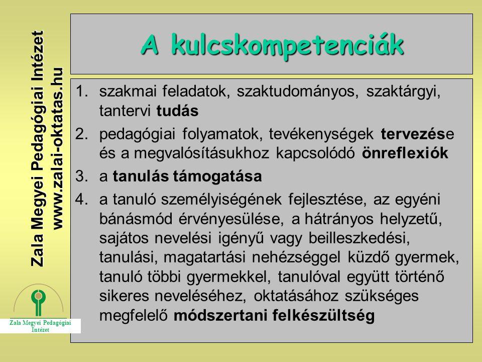 16 A kulcskompetenciák 1.szakmai feladatok, szaktudományos, szaktárgyi, tantervi tudás 2.pedagógiai folyamatok, tevékenységek tervezése és a megvalósí