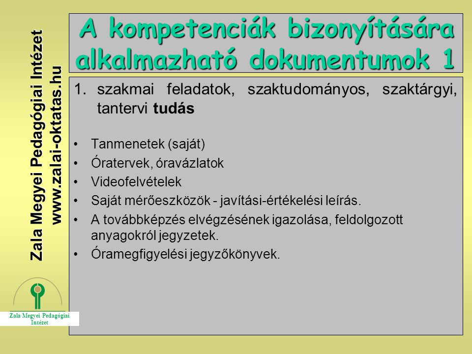 18 A kompetenciák bizonyítására alkalmazható dokumentumok 1 1.szakmai feladatok, szaktudományos, szaktárgyi, tantervi tudás Tanmenetek (saját) Óraterv